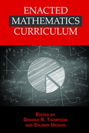 Enacted Mathematics Curriculum: A Conceptual Framework and Research Needs ebook by Thompson, Denisse R.