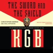 The Sword and the Shield - The Mitrokhin Archive and the Secret History of the KGB audiobook by Christopher Andrew, Vasili Mitrokhin