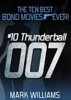 The Ten Best Bond Movies...Ever! - #10 Thunderball ebook by Mark Williams