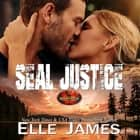 SEAL Justice audiobook by Elle James