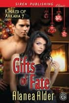 Gifts of Fate ebook by Alanea Alder