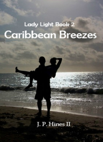 Lady Light Book 2: Caribbean Breezes ebook by J. P. Hines II