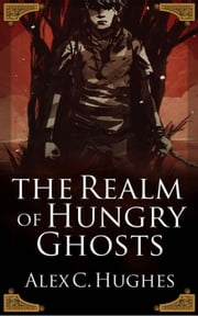 In the Realm of Hungry Ghosts: A Short Story ebook by Alex C. Hughes