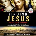 Finding Jesus: Faith. Fact. Forgery. - Six Holy Objects That Tell the Remarkable Story of the Gospels livre audio by David Gibson, Michael McKinley