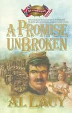 A Promise Unbroken ebook by Al Lacy
