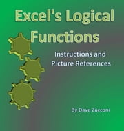 Excel 2010's Logical Functions - Instructions and Picture References ebook by Dave Zucconi