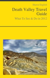 Death Valley National Park (California) Travel Guide - What To See & Do ebook by Shawn English