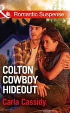 Colton Cowboy Hideout (Mills & Boon Romantic Suspense) (The Coltons of Texas, Book 7) ebook by Carla Cassidy