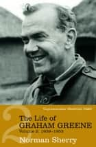 The Life Of Graham Greene Volume Two - 1939-1955 ebook by Norman Sherry