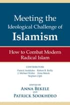 Meeting the Ideological Challenge of Islamism - How to Combat Modern Radical Islam ebook by Patrick Sookhdeo, Patrick Sookhdeo, Anna Bekele,...