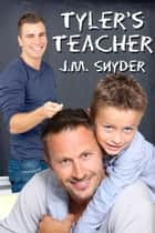Tyler's Teacher ebook by J.M. Snyder