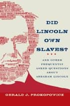 Did Lincoln Own Slaves? ebook by Gerald J. Prokopowicz