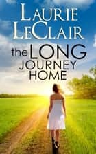 The Long Journey Home ebook by Laurie LeClair