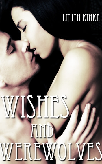 Wishes and Werewolves ebook by Lilith Kinke
