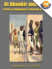 At Aboukir and Acre : A Story of Napoleon's Invasion of Egypt ebook by G. A. HENTY