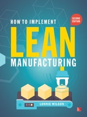 How To Implement Lean Manufacturing, Second Edition ebook by Lonnie Wilson