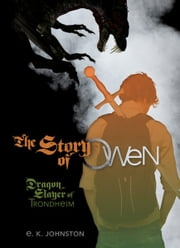 The Story of Owen - Dragon Slayer of Trondheim ebook by Kobo.Web.Store.Products.Fields.ContributorFieldViewModel