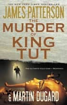The Murder of King Tut - The Plot to Kill the Child King - A Nonfiction Thriller ebook by James Patterson, Martin Dugard