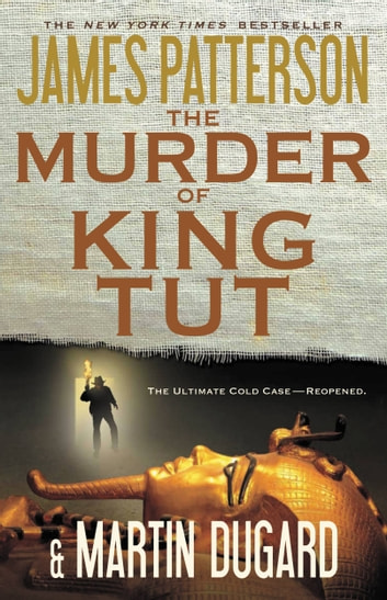 The Murder of King Tut - The Plot to Kill the Child King - A Nonfiction Thriller ebook by James Patterson,Martin Dugard