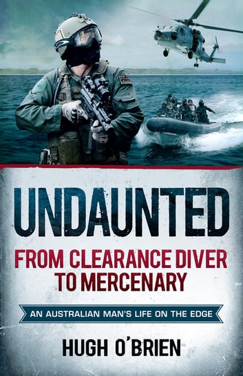 Undaunted - From Clearance Diver to Mercenary ebook by Hugh O'Brien