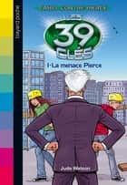 Les 39 clés - Cahill contre Pierce, Tome 01 - La menace Pierce eBook by Jude Watson, Laurence Bouvard