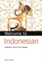 Welcome to Indonesian - A Beginner's Survey of the Language ebook by Stuart Robson