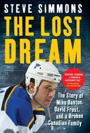 The Lost Dream - Story Of Mike Danton David Frost And A Broken Canadian Family ebook by Steve Simmons