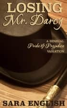 Losing Mr. Darcy: A Pride and Prejudice Intimate Novella - Master Darcy, #3 ebook by Sara English