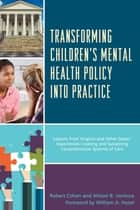 Transforming Children's Mental Health Policy into Practice - Lessons from Virginia and Other States' Experiences Creating and Sustaining Comprehensive Systems of Care ebook by Robert Cohen, Allison B. Ventura, William A. Hazel Jr.