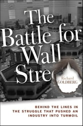 The Battle for Wall Street - Behind the Lines in the Struggle that Pushed an Industry into Turmoil ebook by Richard Goldberg