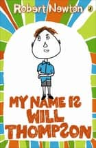 My Name is Will Thompson ebook by Robert Newton