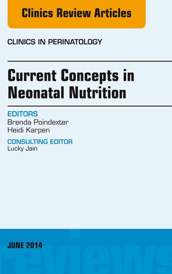 Concepts in neonatal nutrition an issue of clinics in perinatology concepts in neonatal nutrition an issue of clinics in perinatology ebook by brenda poindexter fandeluxe Image collections