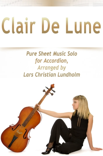 Clair De Lune Pure Sheet Music Solo for Accordion, Arranged by Lars Christian Lundholm ebook by Pure Sheet Music
