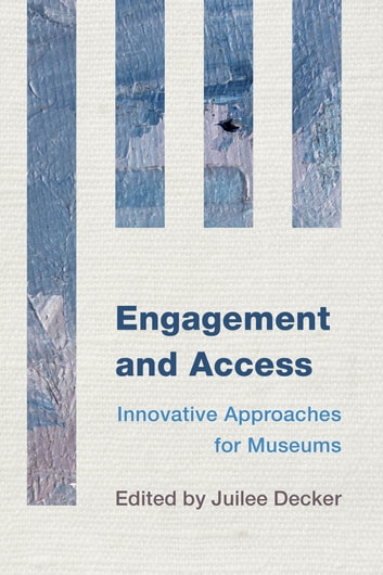 Engagement and Access - Innovative Approaches for Museums ebook by