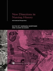 New Directions in Nursing History - International Perspectives ebook by Susan McGann,Barbara Mortimer
