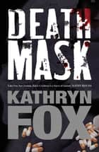 Death Mask: Anya Crichton Novel 5 ebook by Kathryn Fox