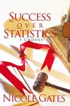 S.O.S. Success over Statistics ebook by Nicole Gates