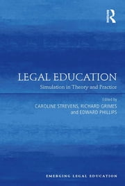 Legal Education - Simulation in Theory and Practice ebook by Caroline Strevens,Richard Grimes,Edward Phillips
