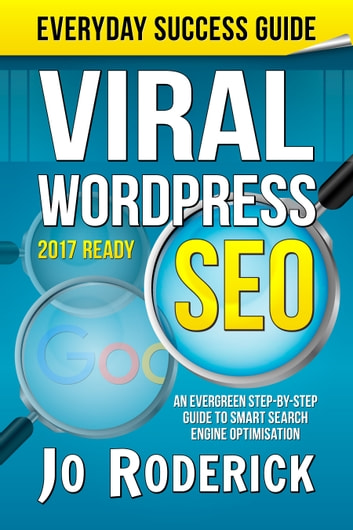 Viral WordPress SEO - An Evergreen Step-By-Step Guide to Smart Search Engine Optimisation. ebook by Jo Roderick