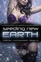Seeding New Earth (Books 1-3) (A BDSM Science Fiction Pregnancy Romance Collection) ebook by C. M. Roberts