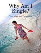Why Am I Single? - From a Spiritual Perspective ebook by The Abbotts