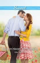 Frozen Heart, Melting Kiss ebook by Ellie Darkins