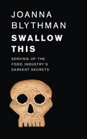 Swallow This: Serving Up the Food Industry's Darkest Secrets ebook by Joanna Blythman
