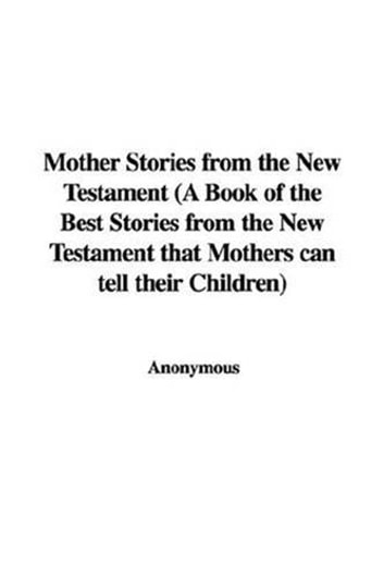 Mother Stories From The New Testament ebook by Anonymous