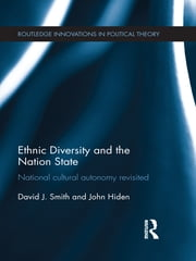 Ethnic Diversity and the Nation State - National Cultural Autonomy Revisited ebook by David J. Smith,John Hiden