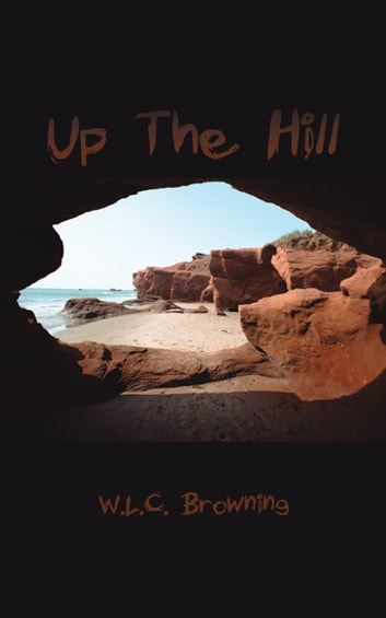 Up the Hill eBook by W.L.C. Browning