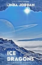 Ice Dragons ebook by Linda Jordan