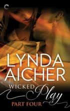 Wicked Play (Part 4 of 10) ebook by Lynda Aicher