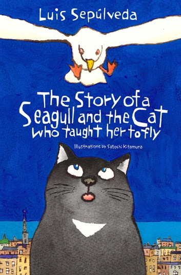 The Story of a Seagull and the Cat Who Taught Her to Fly ebook by Luis Sepulveda