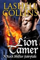 Lion Tamer - Rock Shifter Fairytales, #2 ebook by Lashell Collins